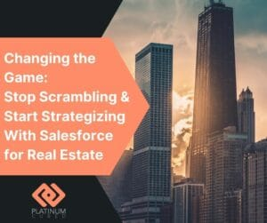 Changing the Game Stop Scrambling & Start Strategizing With Salesforce for Real Estate