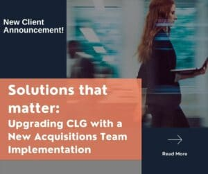Solutions that matter Upgrading CLG with a New Acquisitions Team Implementation