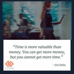 """""""Time is more valuable than money. You can get more money, but you cannot get more time."""" _ Jim Rohn"""