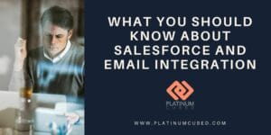What You Should Know About Salesforce and Email Integration with Platinum Cubed