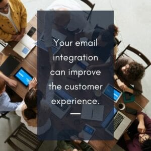 Your email integration can improve the customer experience.